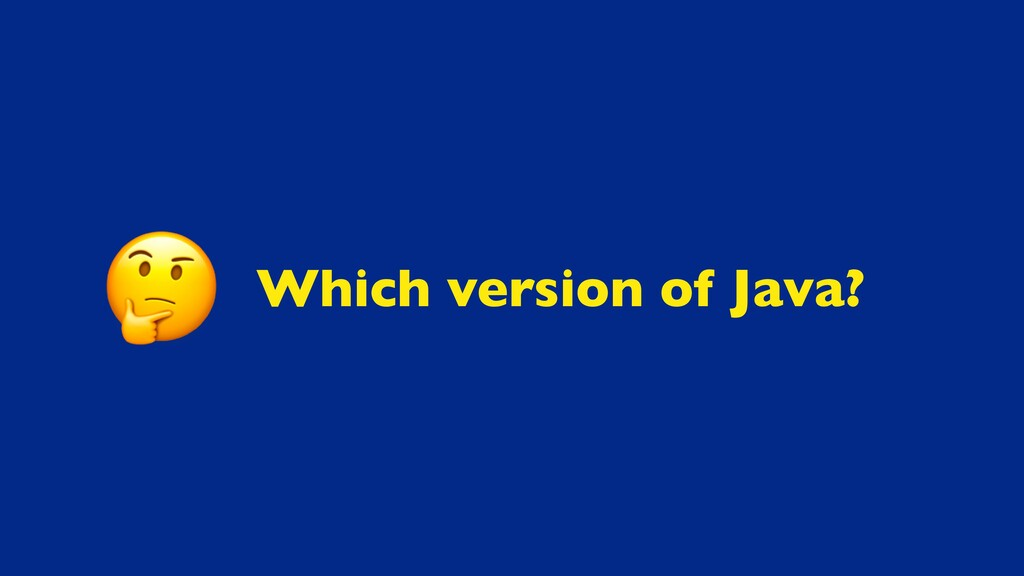Which version of Java?
