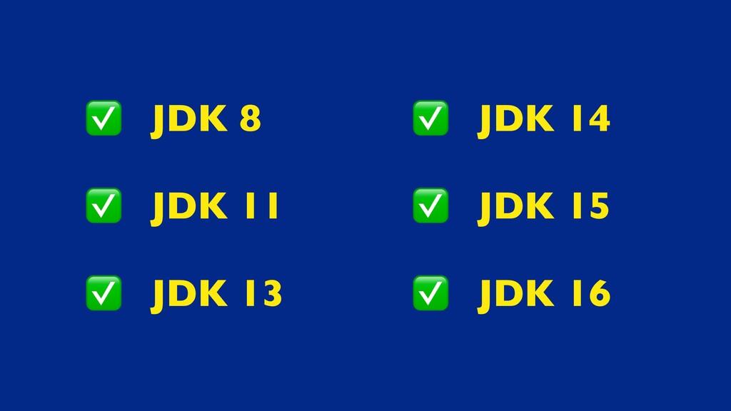 JDK 8  JDK 1 1  JDK 13 JDK 1 4  JDK 1 5  JDK 16