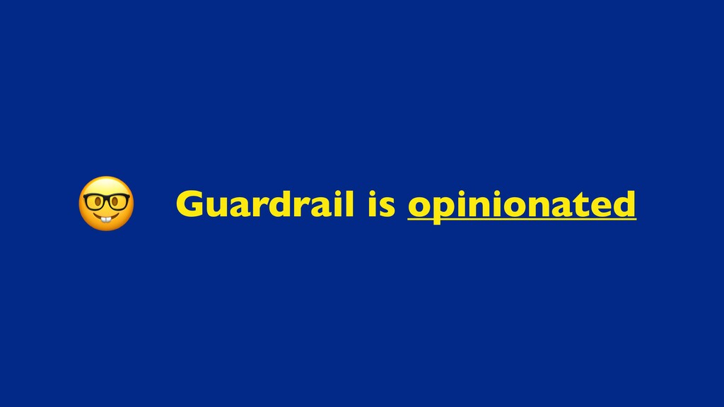Guardrail is opinionated
