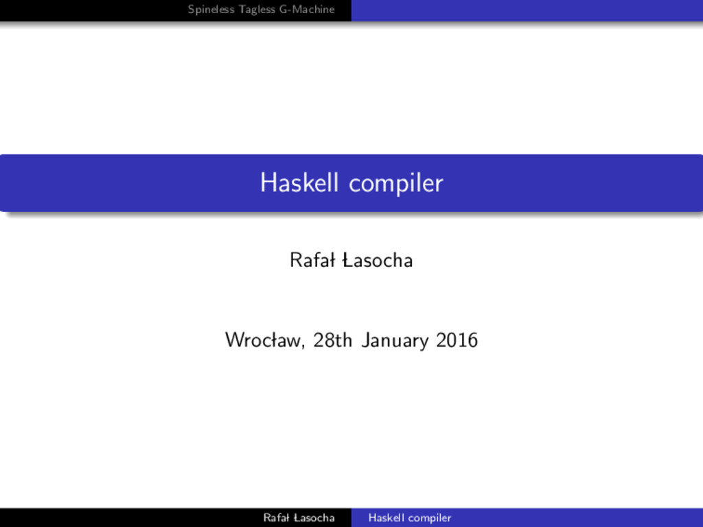 Spineless Tagless G-Machine Haskell compiler Ra...