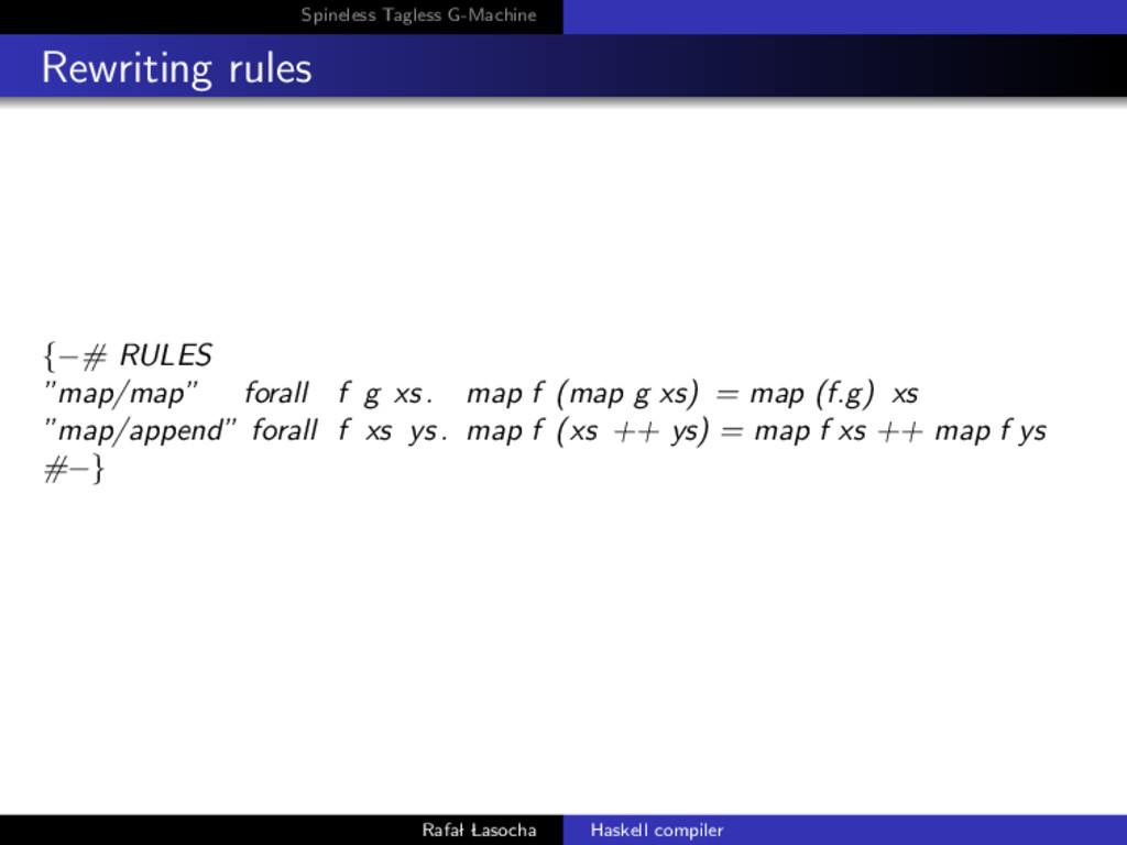 Spineless Tagless G-Machine Rewriting rules {−#...
