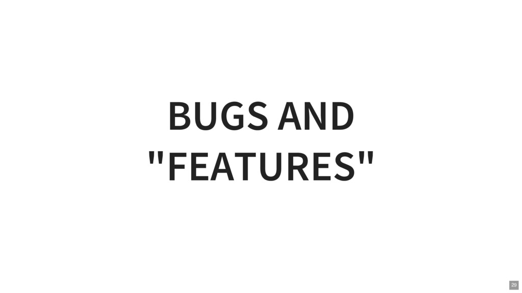 "BUGS AND ""FEATURES"" 29"