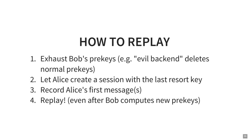 "HOW TO REPLAY 1. Exhaust Bob's prekeys (e.g. ""e..."