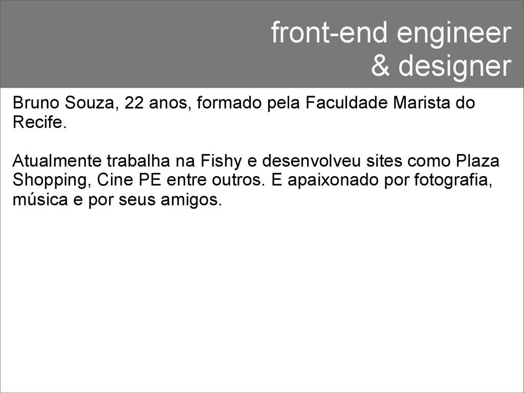 front-end engineer & designer Bruno Souza, 22 a...