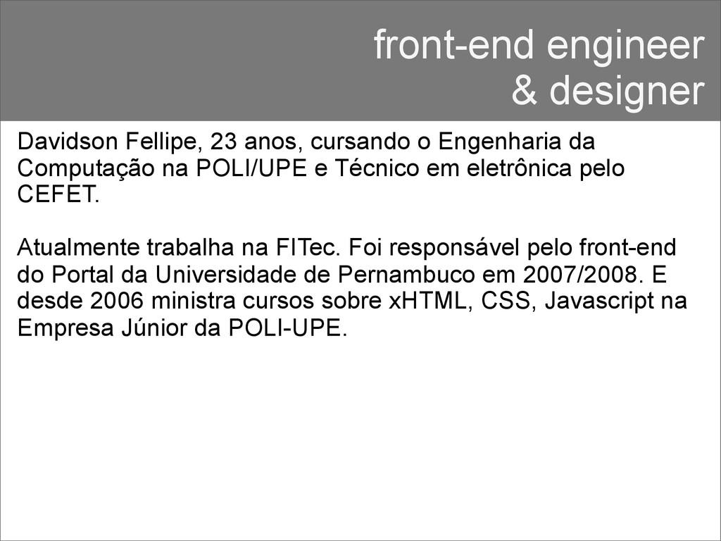 front-end engineer & designer Davidson Fellipe,...