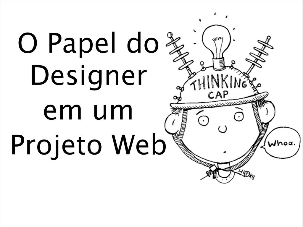 O Papel do Designer em um Projeto Web