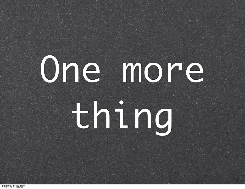 One more thing 13年7月3⽇日星期三