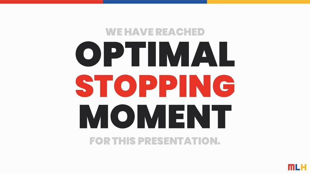 WE HAVE REACHED OPTIMAL STOPPING MOMENT FOR THI...