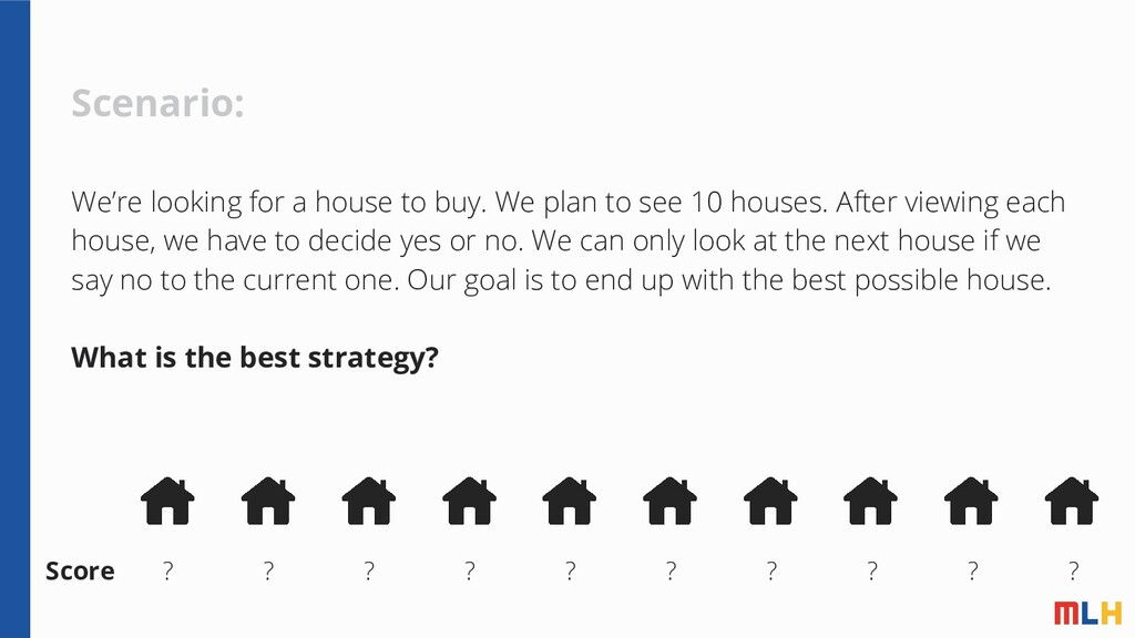 Scenario: We're looking for a house to buy. We ...