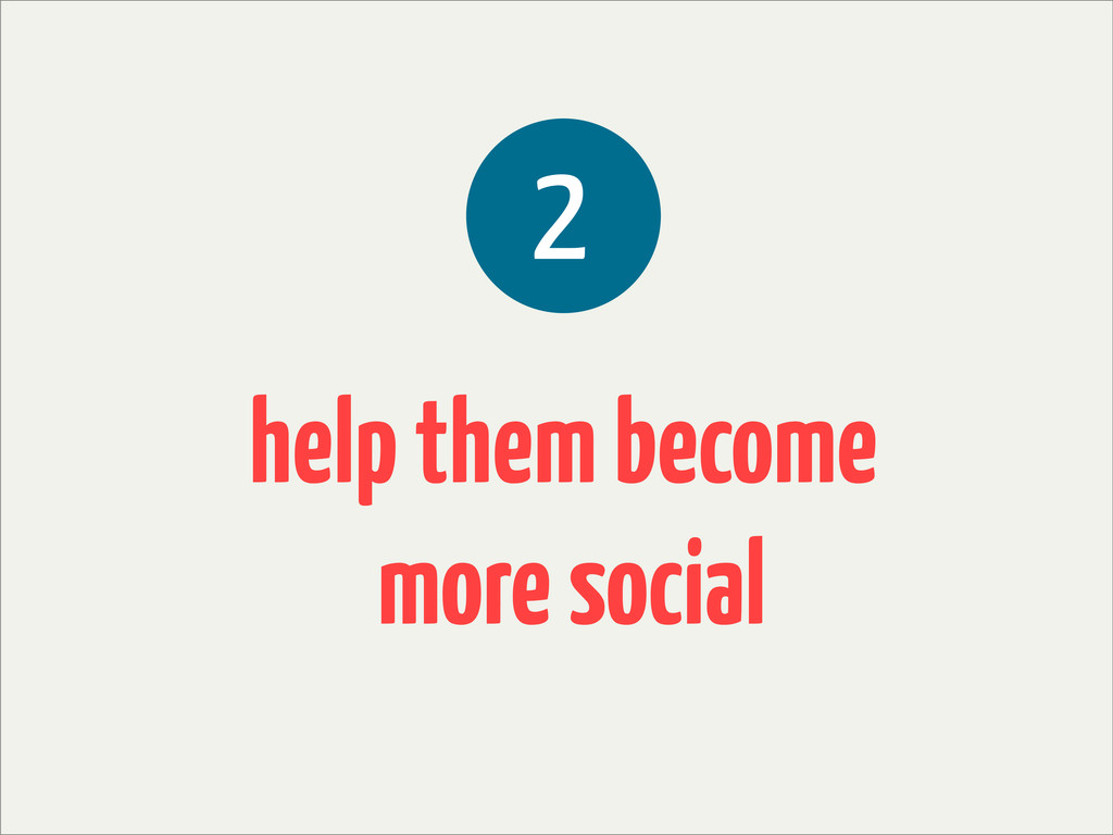 help them become more social 2