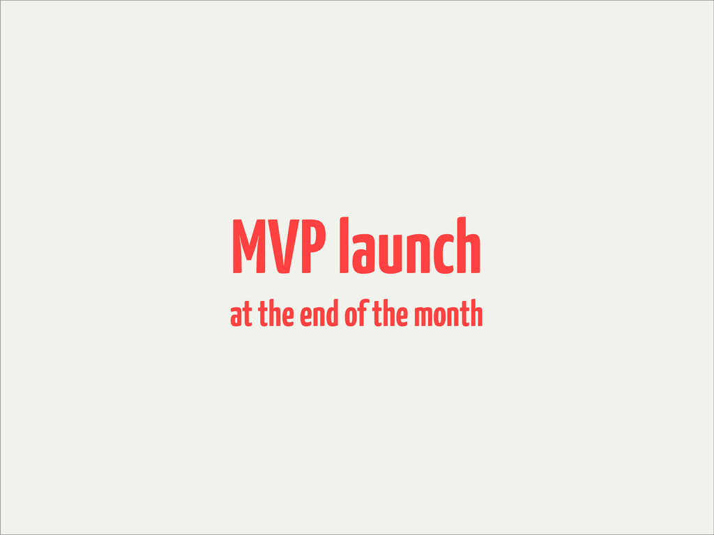 MVP launch at the end of the month