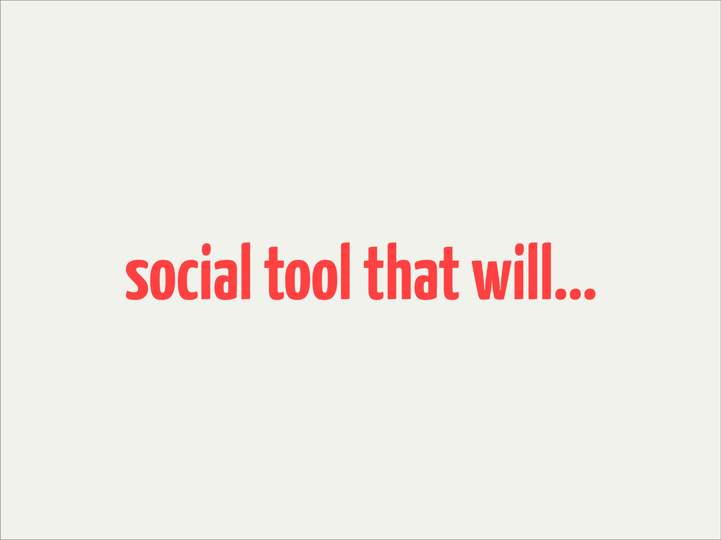 social tool that will...