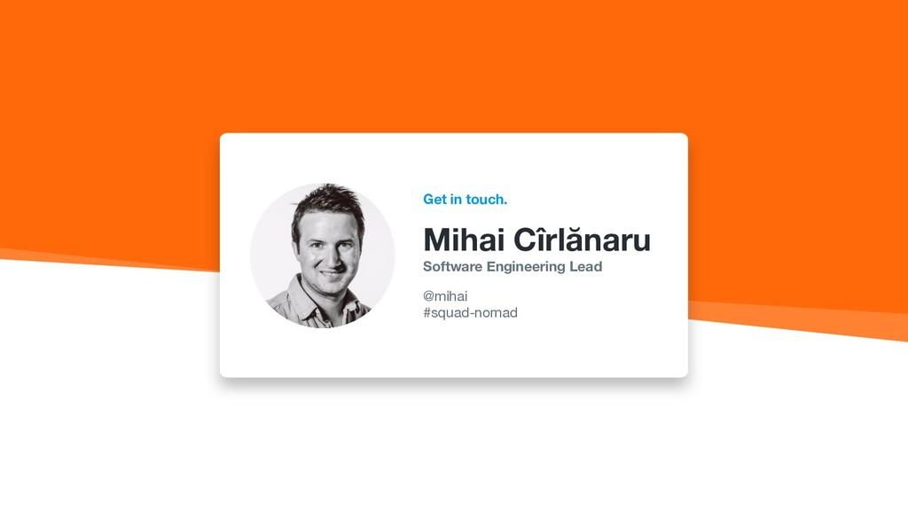 Get in touch. Mihai Cîrlănaru Software Engineer...