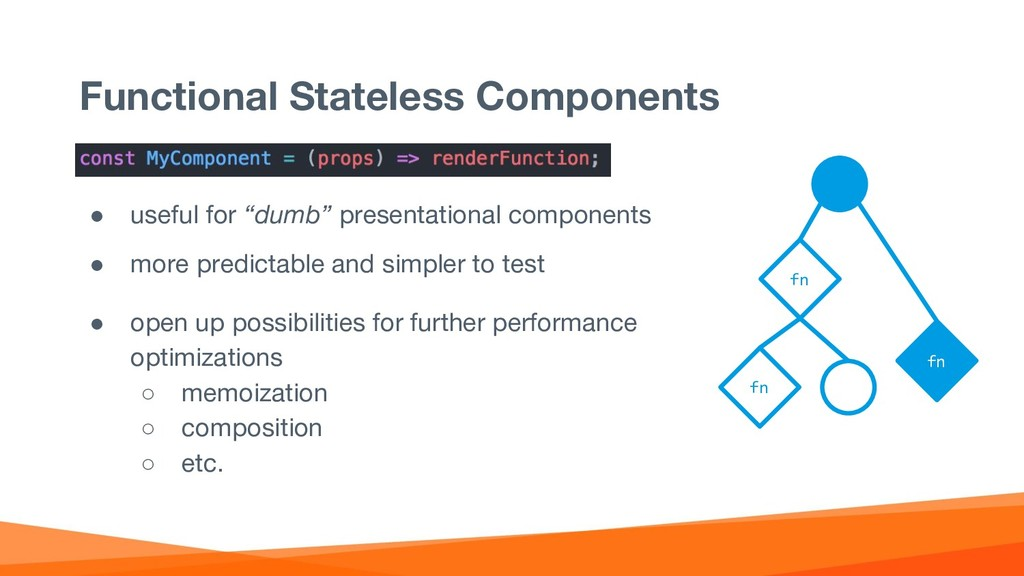 """Functional Stateless Components ● useful for """"d..."""