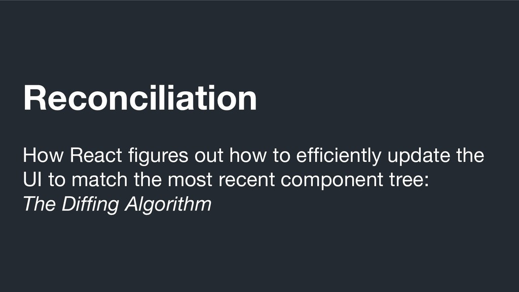 Reconciliation How React figures out how to eff...