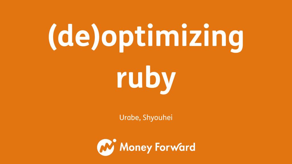 (de)optimizing ruby Urabe, Shyouhei