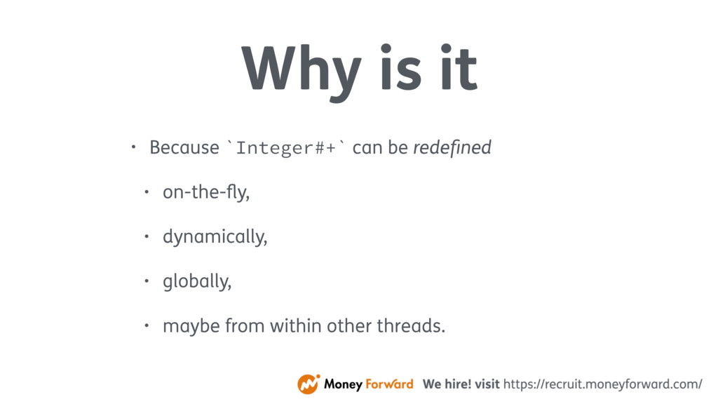 Why is it • Because `Integer#+` can be redefined...