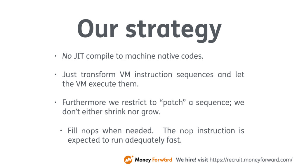 Our strategy • No JIT compile to machine native...