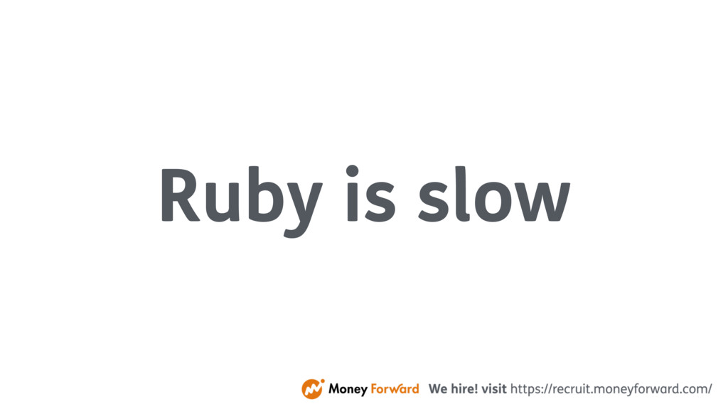 Ruby is slow
