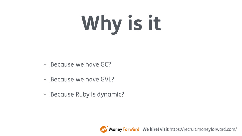 Why is it • Because we have GC? • Because we ha...