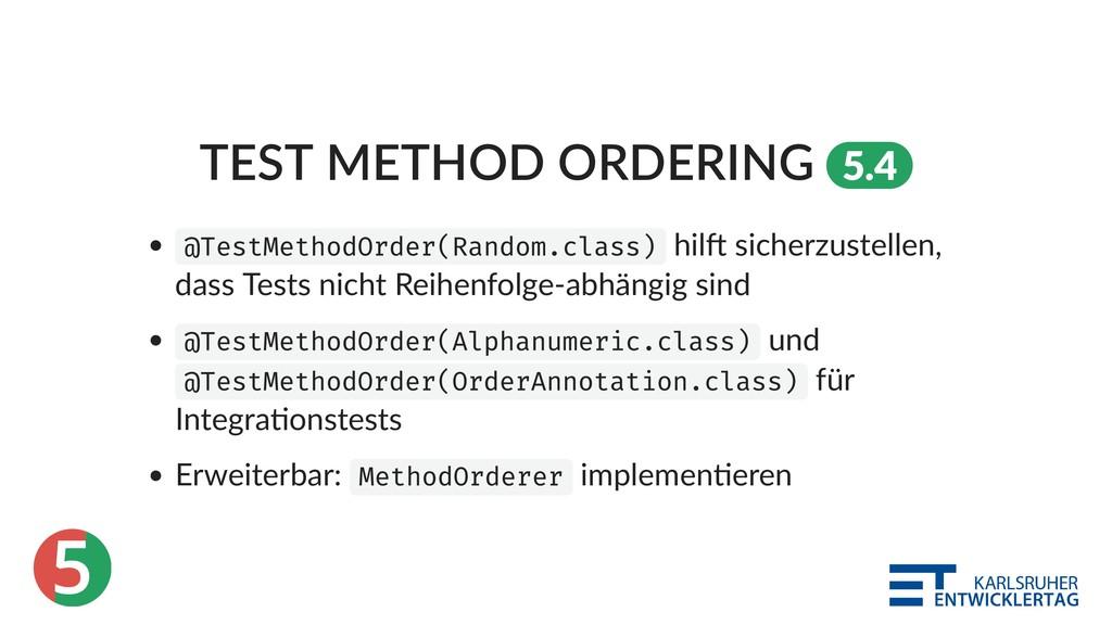5 TEST METHOD ORDERING 5.4 @TestMethodOrder(Ran...