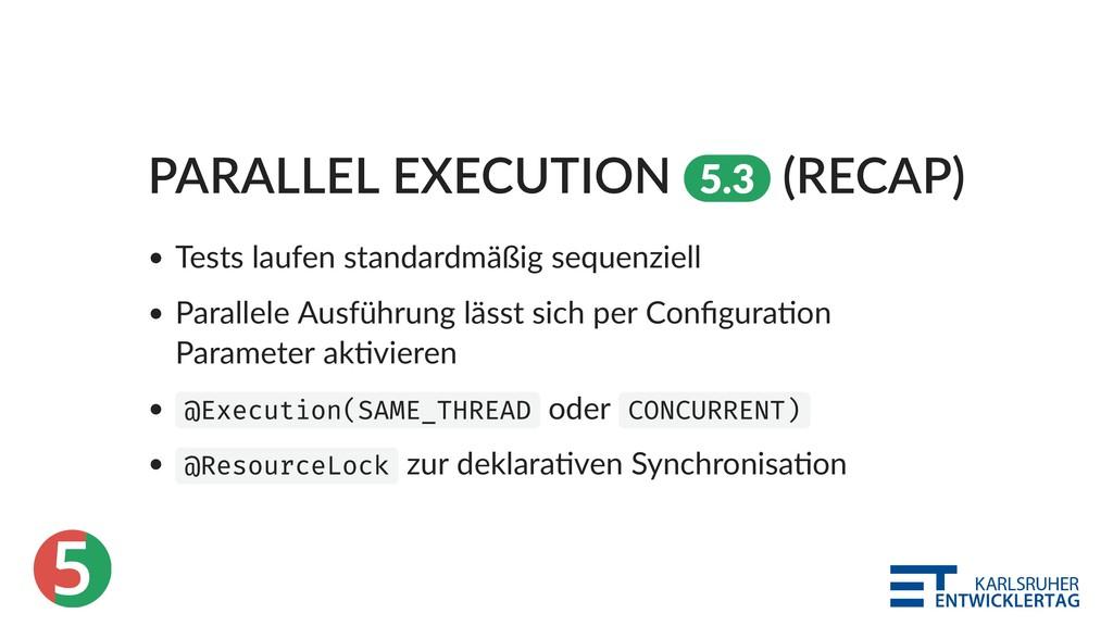 5 PARALLEL EXECUTION 5.3 (RECAP) Tests laufen s...