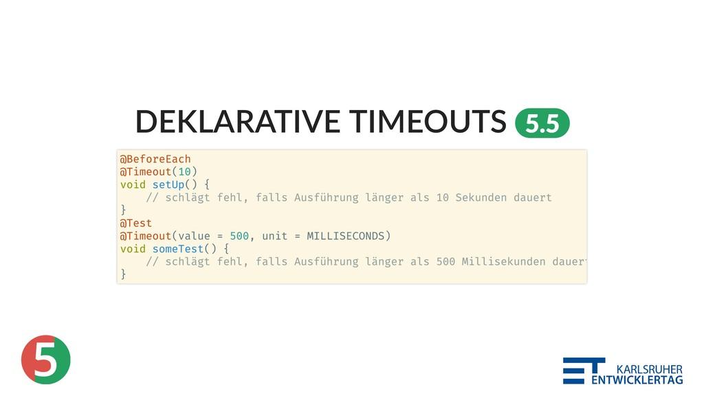 5 DEKLARATIVE TIMEOUTS 5.5 @BeforeEach @Timeout...