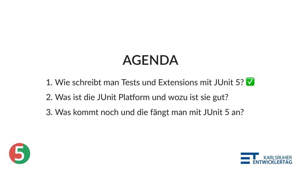 5 AGENDA 1. Wie schreibt man Tests und Extensio...