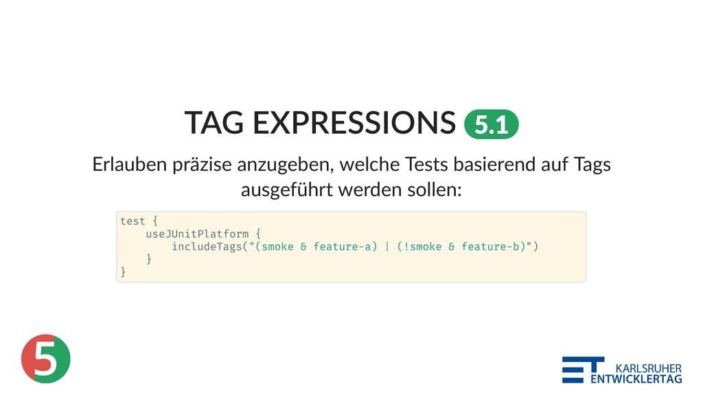 5 TAG EXPRESSIONS 5.1 Erlauben präzise anzugebe...