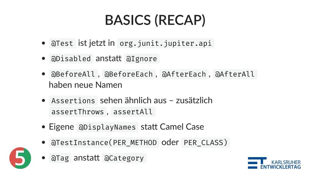 5 BASICS (RECAP) @Test ist jetzt in org.junit.j...