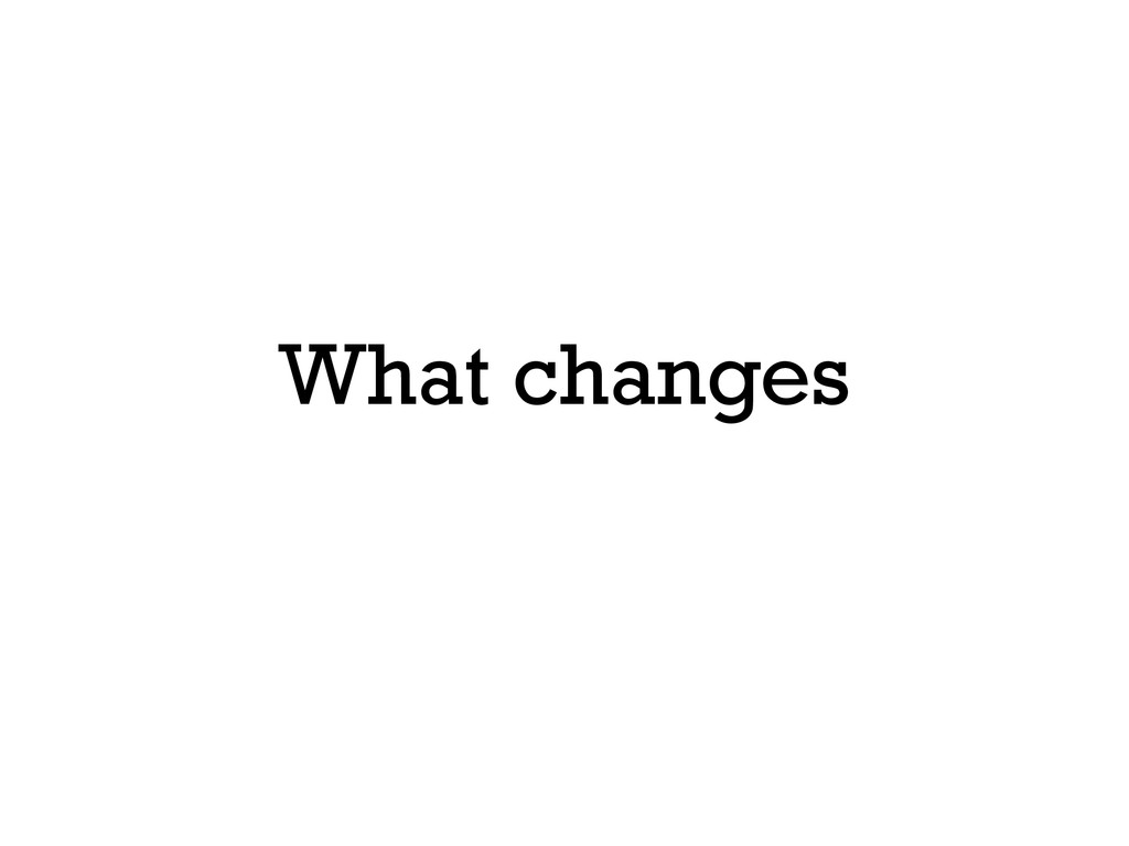 What changes
