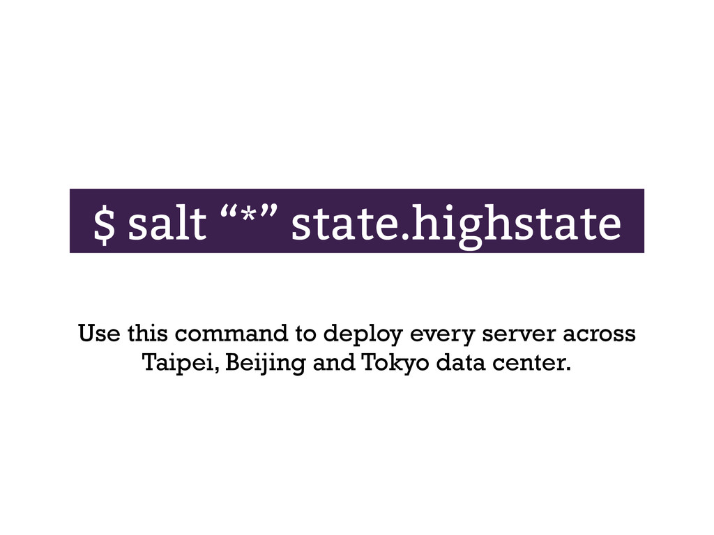 """$ salt """"*"""" state.highstate Use this command to ..."""