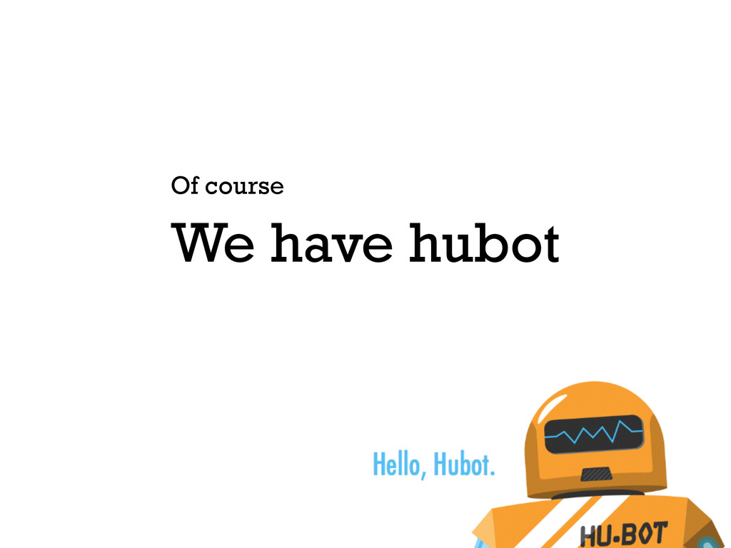 We have hubot Of course