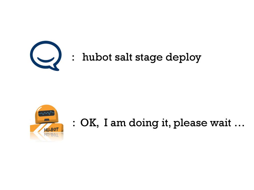 : hubot salt stage deploy : OK, I am doing it, ...