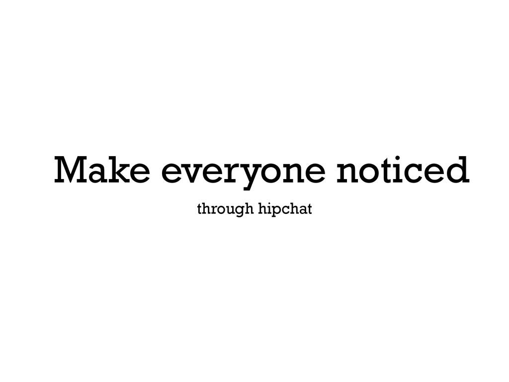 Make everyone noticed through hipchat