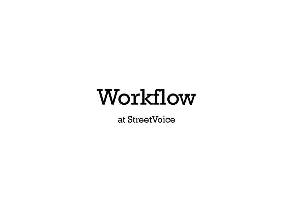 Workflow at StreetVoice