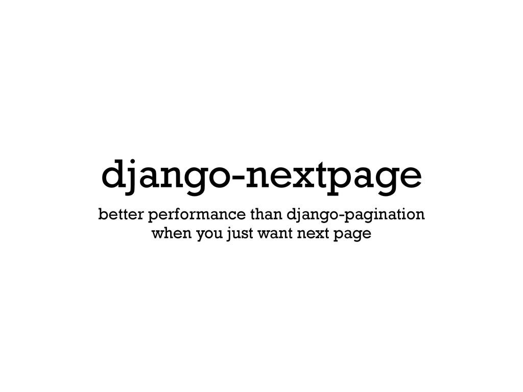 django-nextpage better performance than django-...