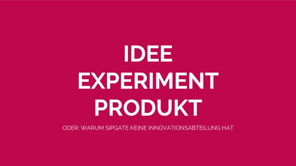 IDEE EXPERIMENT PRODUKT ODER: WARUM SIPGATE KEI...