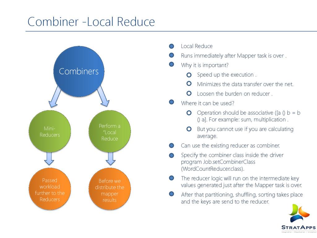 Combiner -Local Reduce Local Reduce Runs immedi...