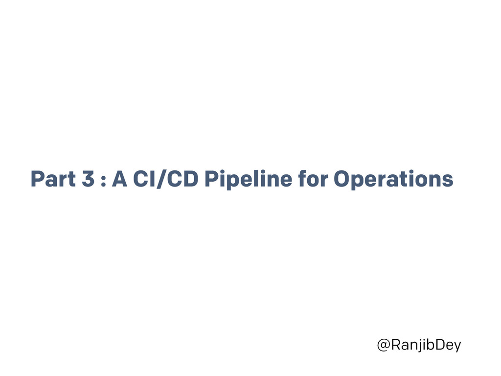 @RanjibDey Part 3 : A CI/CD Pipeline for Operat...