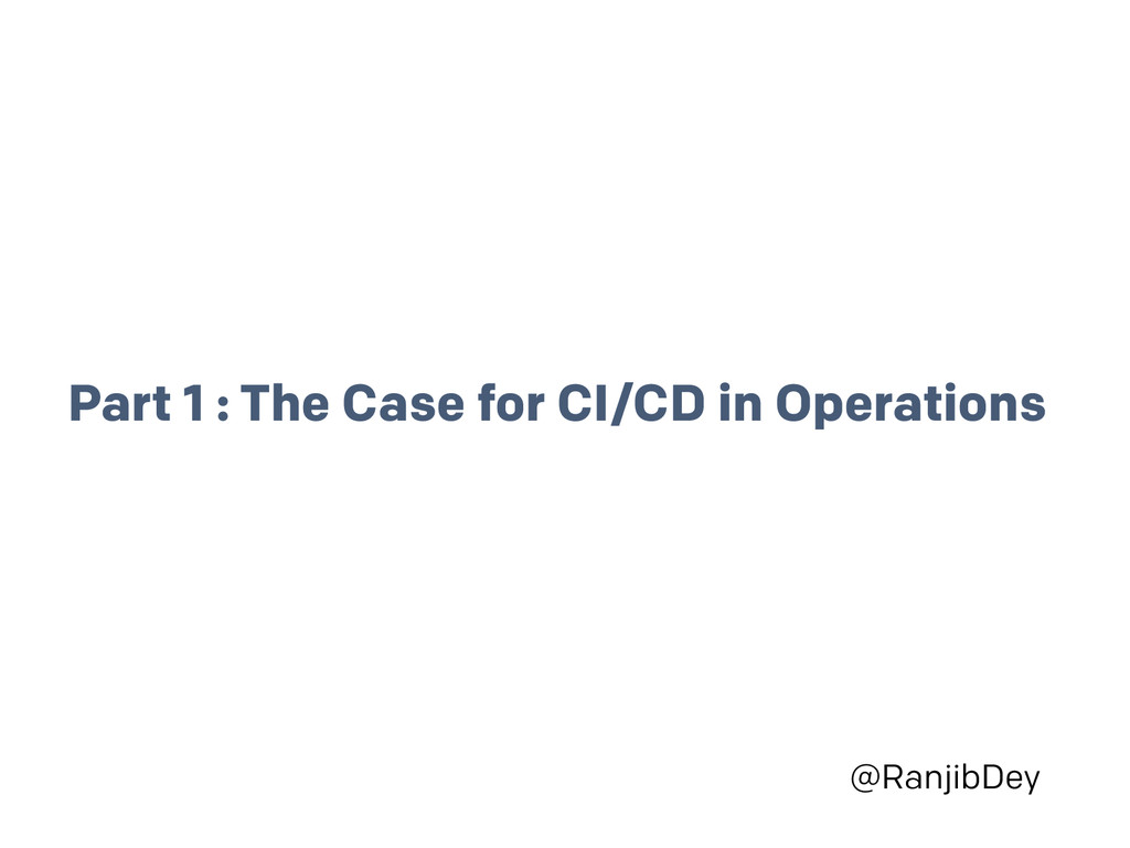 @RanjibDey Part 1 : The Case for CI/CD in Opera...