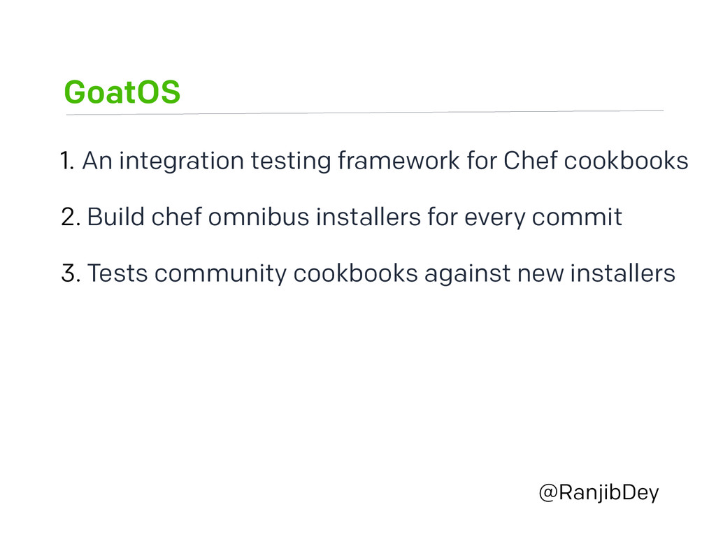 GoatOS @RanjibDey 1. An integration testing fra...