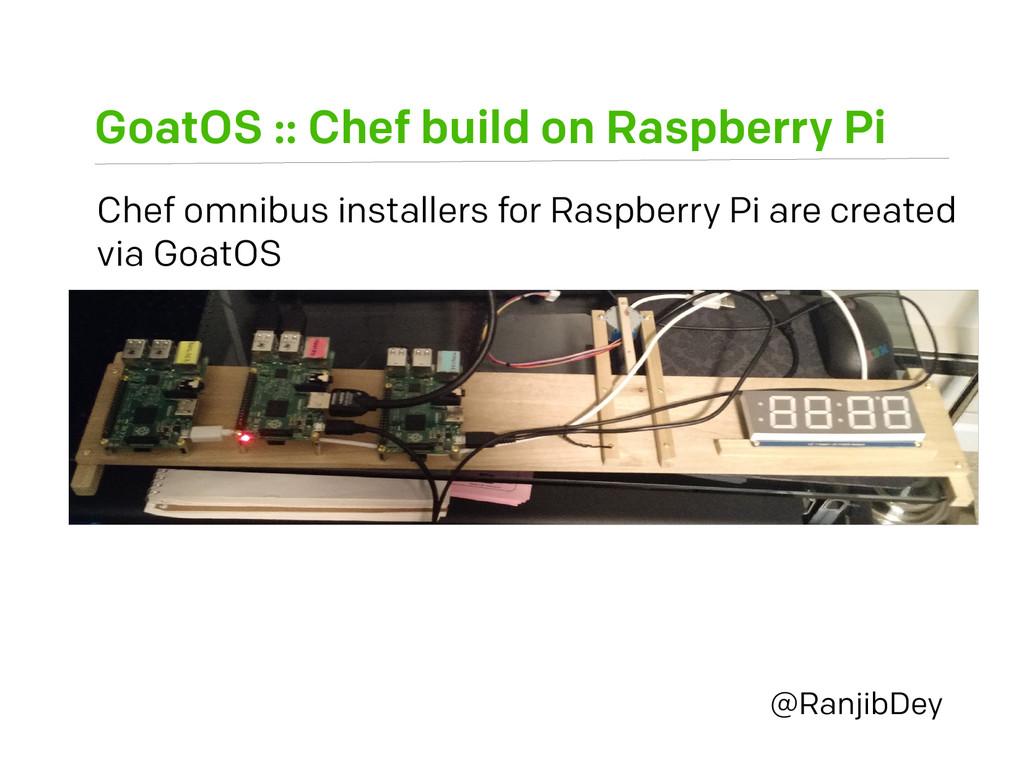 GoatOS :: Chef build on Raspberry Pi @RanjibDey...