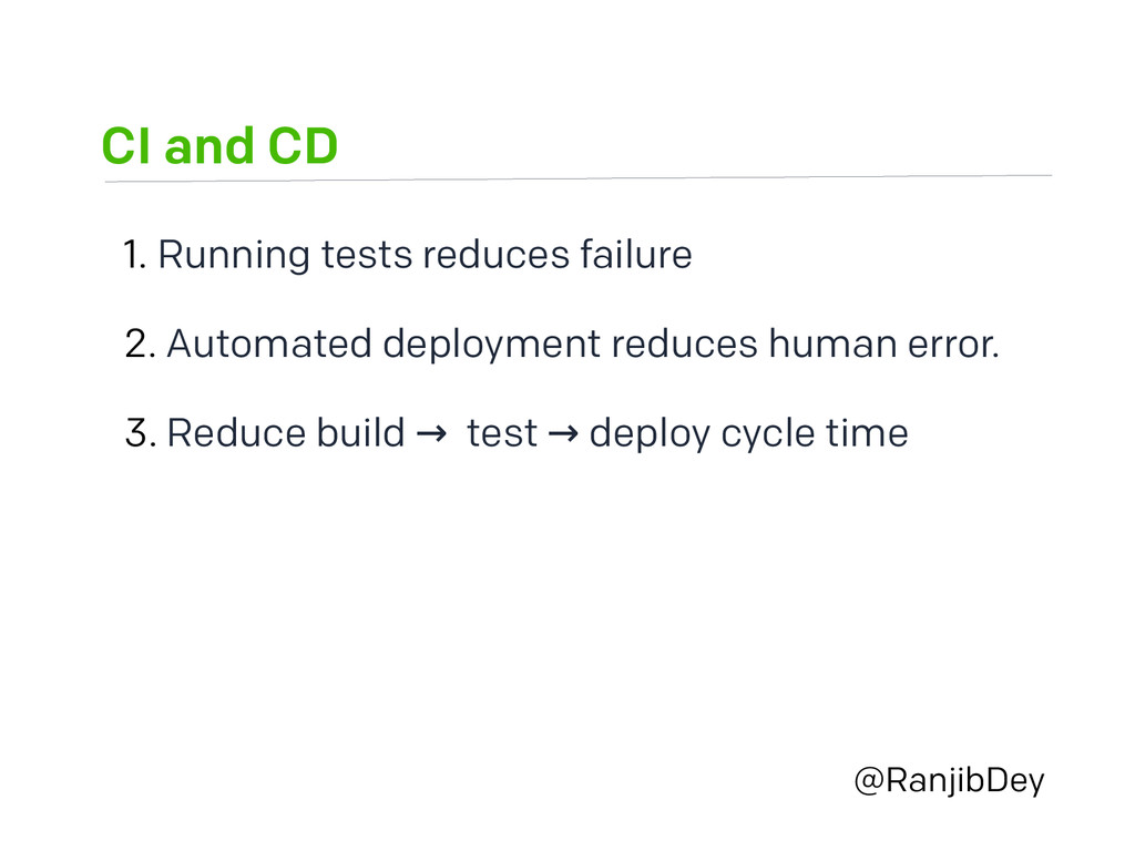 CI and CD @RanjibDey 1. Running tests reduces f...
