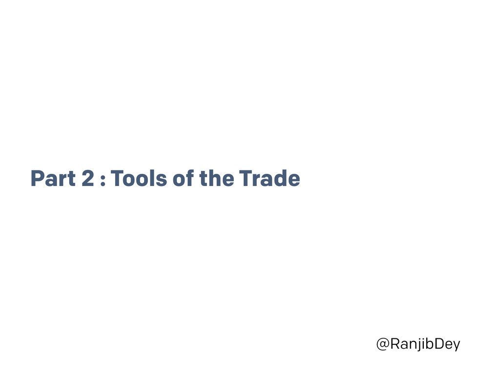 @RanjibDey Part 2 : Tools of the Trade