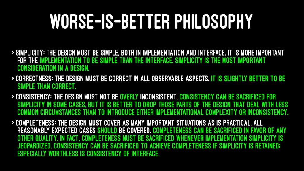 WORSE-IS-BETTER PHILOSOPHY > Simplicity: the de...