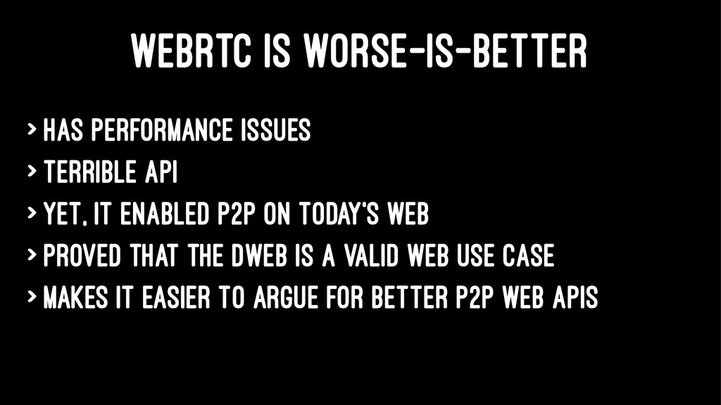 WEBRTC IS WORSE-IS-BETTER > Has performance iss...