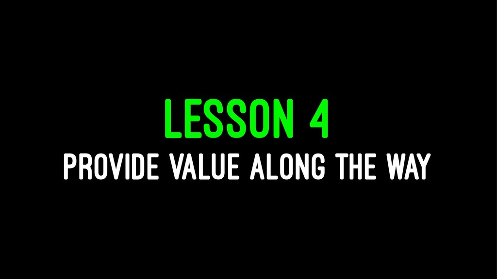 LESSON 4 PROVIDE VALUE ALONG THE WAY