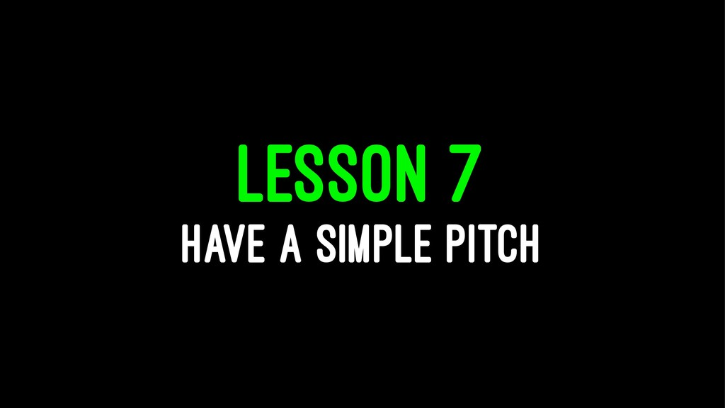 LESSON 7 HAVE A SIMPLE PITCH