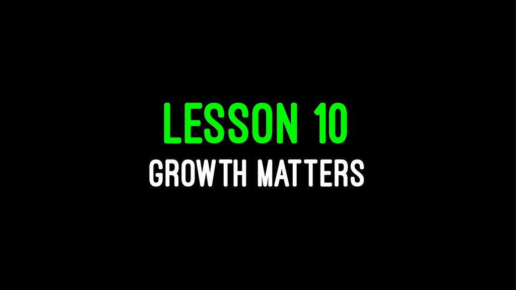 LESSON 10 GROWTH MATTERS